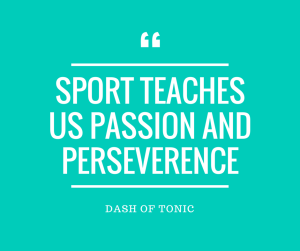 SPORT TEACHES US PASSION AND